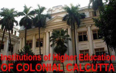 Institutions for Higher Education of Colonial Calcutta